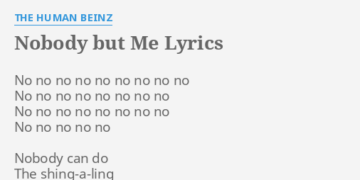 Nobody But Me Lyrics By The Human Beinz No No No No The only thing that could save me. nobody but me lyrics by the human