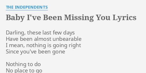 Baby Ive Been Missing You Lyrics By The Independents Darling