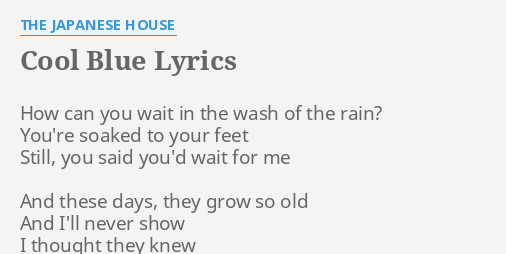 Cool Blue Lyrics By The Japanese House How Can You Wait
