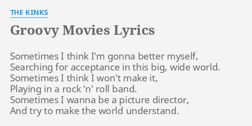 GROOVY MOVIES LYRICS By THE KINKS Sometimes I Think Im