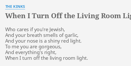 WHEN I TURN OFF THE LIVING ROOM LIGHT LYRICS By KINKS Who Cares If Youre