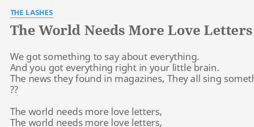THE WORLD NEEDS MORE LOVE LETTERS