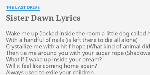 sister dawn lyrics by the last drive wake me up with