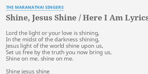 Shine Jesus Shine Here I Am Lyrics By The Maranatha Singers Lord The Light Or