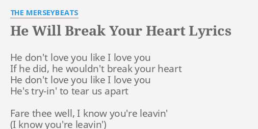 He Will Break Your Heart Lyrics By The Merseybeats He Dont Love