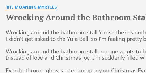 "Bathroom Stall Lyrics wrocking around the bathroom stall"" lyricsthe moaning myrtles"
