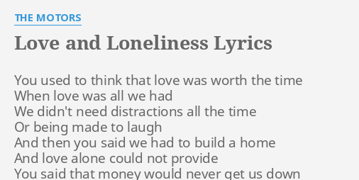 """LOVE AND LONELINESS"" LYRICS by THE MOTORS: You used to think."