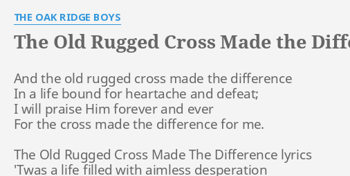 The Old Rugged Cross Made Difference Lyrics By Oak Ridge Boys And
