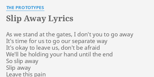 Slip Away Lyrics By The Prototypes As We Stand At