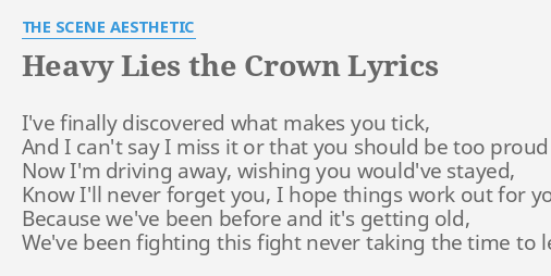 HEAVY LIES THE CROWN LYRICS By SCENE AESTHETIC Ive Finally Discovered What