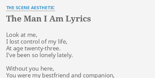 THE MAN I AM LYRICS By SCENE AESTHETIC Look At Me