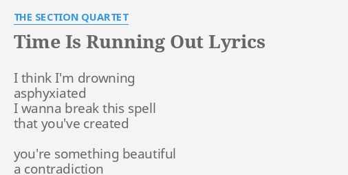 Time Is Running Out Lyrics By The Section Quartet I Think Im