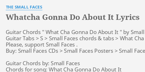 Whatcha Gonna Do About It Lyrics By The Small Faces Guitar Chords