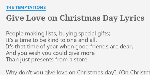 Give Love On Christmas Day.Give Love On Christmas Day Lyrics By The Temptations