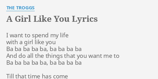 A Girl Like You Lyrics By The Troggs I Want To Spend