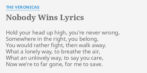 Nobody Wins Lyrics By The Veronicas Hold Your Head Up Anymore it doesn't matter who's right or wrong. nobody wins lyrics by the veronicas