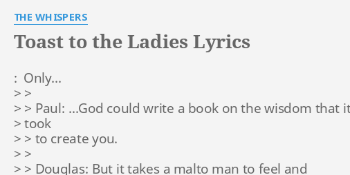 TOAST TO THE LADIES LYRICS by THE WHISPERS: : Only > >