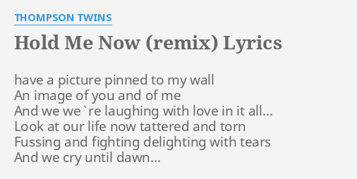 Hold Me Now Remix Lyrics By Thompson Twins Have A Picture Pinned