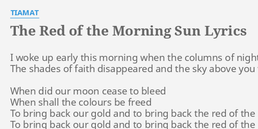 The Red Of The Morning Sun Lyrics By Tiamat I Woke Up Early