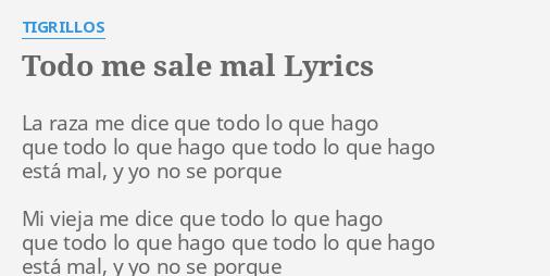 Todo Me Sale Mal Lyrics By Tigrillos La Raza Me Dice