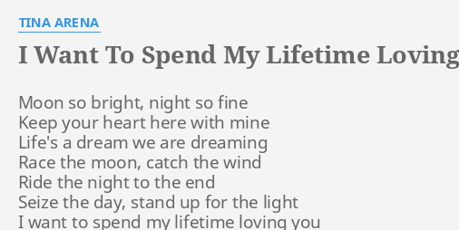 """I WANT TO SPEND MY LIFETIME LOVING YOU"" LYRICS by TINA ..."