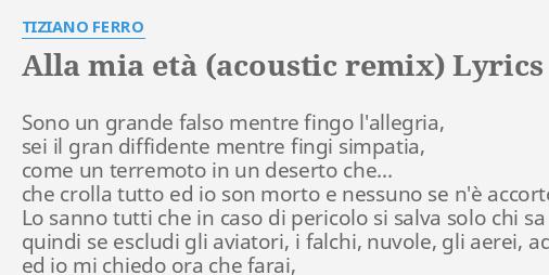 Alla Mia Età Acoustic Remix Lyrics By Tiziano Ferro Sono