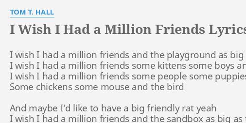 i wish i had a million friends lyrics by tom t hall i wish i had