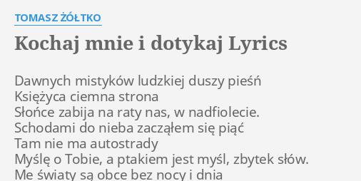 Kochaj Mnie I Dotykaj Lyrics By Tomasz żółtko Dawnych