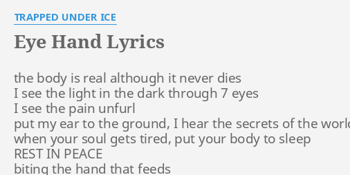 Trapped By Ice Up To Her Eyeballs And >> Eye Hand Lyrics By Trapped Under Ice The Body Is Real