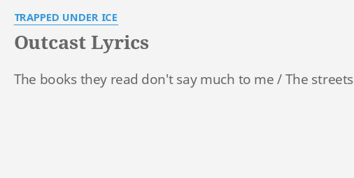 Outcast lyrics by trapped under ice the books they read outcast lyrics by trapped under ice the books they read malvernweather Choice Image