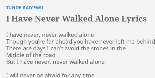 I HAVE NEVER WALKED ALONE