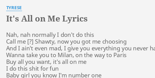 Its all on me lyrics by tyrese nah nah normally i its all on me lyrics by tyrese nah nah normally i stopboris Gallery
