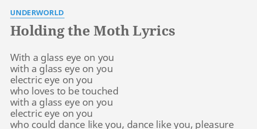Holding the moth lyrics by underworld with a glass eye holding the moth lyrics by underworld with a glass eye stopboris