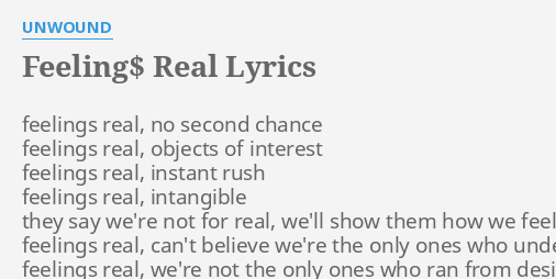 FEELING REAL LYRICS by UNWOUND feelings real no second