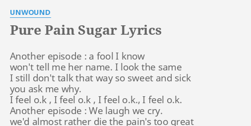 PURE PAIN SUGAR LYRICS by UNWOUND Another episode  a