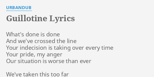 Guillotine lyrics by urbandub whats done is done guillotine lyrics by urbandub whats done is done stopboris Gallery