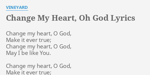 Change My Heart Oh God Lyrics By Vineyard Change My Heart O