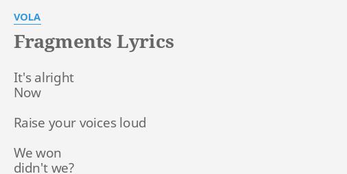 """""""FRAGMENTS"""" LYRICS by VOLA: It's alright Now Raise."""