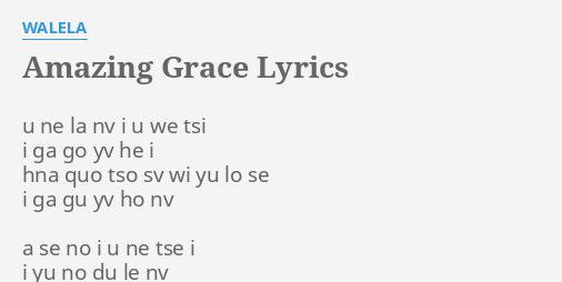 Amazing Grace Lyrics By Walela U Ne La Nv