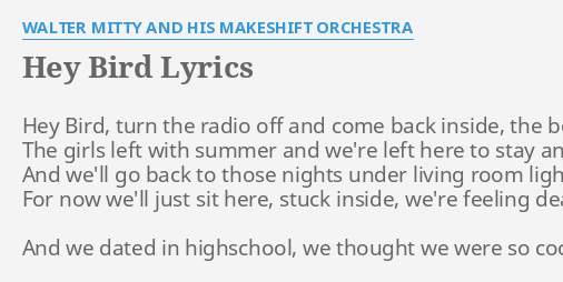 HEY BIRD LYRICS By WALTER MITTY AND HIS MAKESHIFT ORCHESTRA Hey Bird Turn The