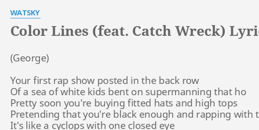 Color Lines Feat Catch Wreck Lyrics By Watsky Your First Rap Show