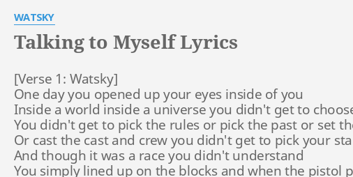 TALKING TO MYSELF LYRICS By WATSKY One Day You Opened