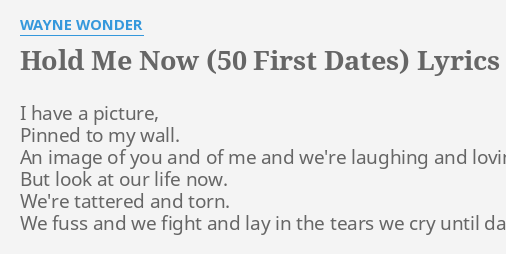 Hold Me Now 50 First Dates Lyrics By Wayne Wonder I Have A