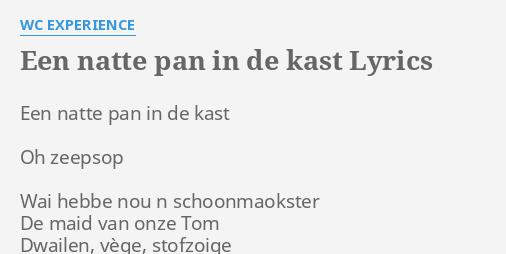Een Natte Pan In De Kast Lyrics By Wc Experience Een Natte