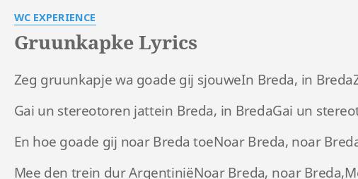 Gruunkapke Lyrics By Wc Experience Zeg Gruunkapje Wa Goade