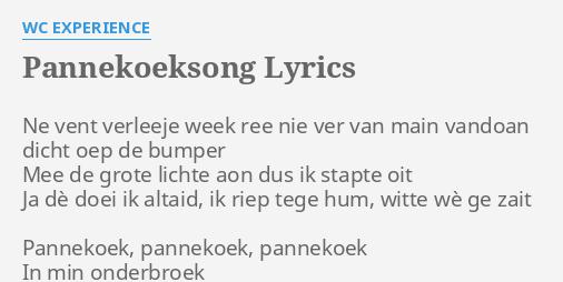 Pannekoeksong Lyrics By Wc Experience Ne Vent Verleeje Week