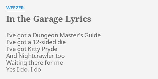 In The Garage Lyrics By Weezer I Ve Got A Dungeon