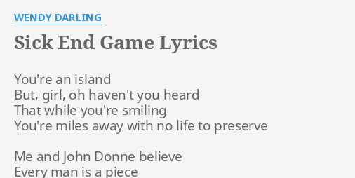 Sick end game lyrics by wendy darling youre an island but sick end game lyrics by wendy darling youre an island but stopboris Image collections