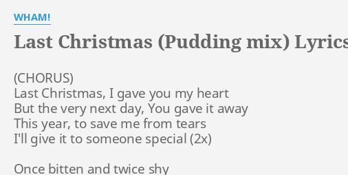 last christmas pudding mix lyrics by wham last christmas i gave - Wham Last Christmas Lyrics