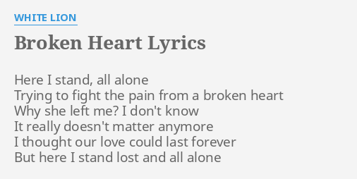 Broken Heart Lyrics By White Lion Here I Stand All